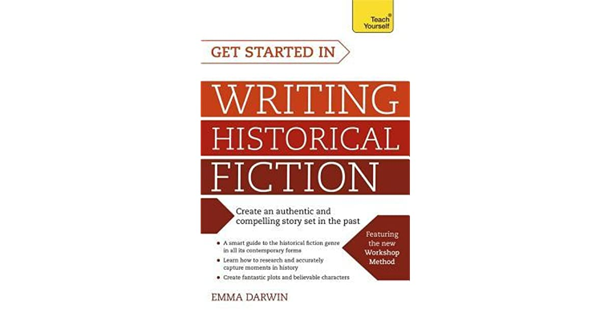 Get Started In Writing Historical Fiction By Emma Darwin