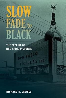 Slow Fade to Black: The Decline of RKO Radio Pictures