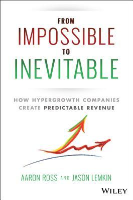 From Impossible to Inevitable: How Hyper-Growth Companies Create Predictable Revenue