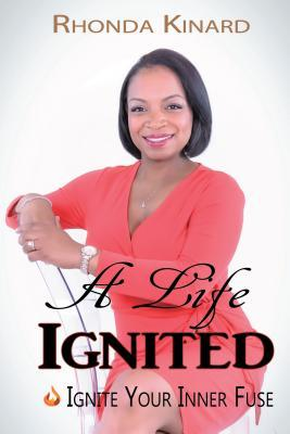 A Life Ignited: Ignite Your Inner Fuse