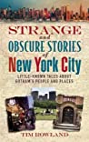 Strange and Obscure Stories of New York City: Little-Known Tales About Gotham's People and Places