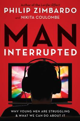 Man, Interrupted: Why Young Men are Struggling  What We Can Do About It