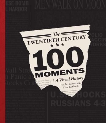 The Twentieth Century in 100 Moments A Visual History
