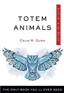 Totem Animals Plain  Simple: The Only Book You'll Ever Need