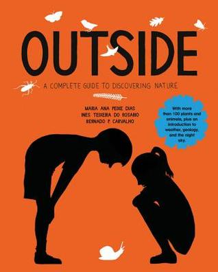Outside: A Guide to Discovering Nature - With more than 100 plants and animals, plus an introduction to weather, geology, and the night sky.