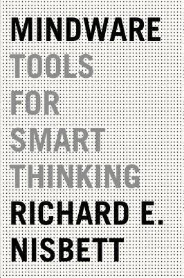 Mindware: Tools for Smart Thinking by Richard E. Nisbett