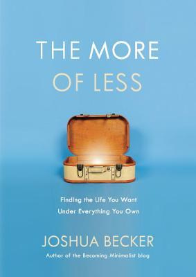 The More of Less  Finding the Life You Want Under Everything You Own (3 May 2016, WaterBrook)