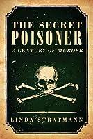 The Secret Poisoner: A Century of Murder