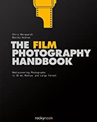 The Film Photography Handbook: Rediscovering Photography in 35 mm, Medium, and Large Format
