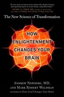 How Enlightenment Changes Your Brain by Andrew B. Newberg