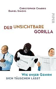 Der Unsichtbare Gorilla: Wie Unser Gehirn Sich Täuschen Lässt