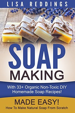Soap Making: Made Easy! - How To Make