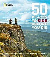 50 Places To Bike Before You Die: Die besten Radrouten zwischen Irland und Südafrika