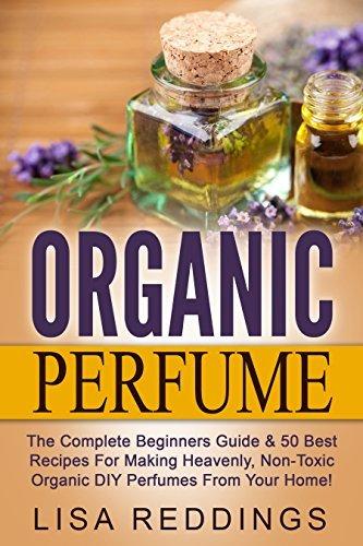 Organic Perfume- The Complete Begi