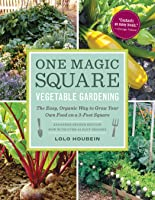 One Magic Square: A Garden-to-Table Guide to Growing Organic Vegetables, Fruits, and Herbs on a 3-Foot Square