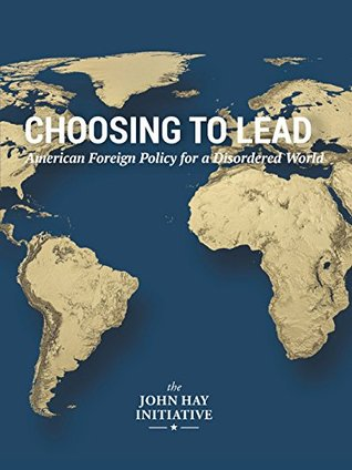 Choosing to Lead: American Foreign Policy for a Disordered World
