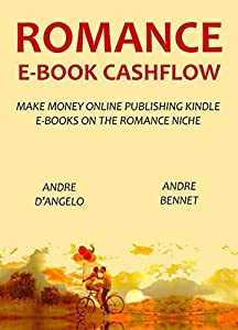 ROMANCE E-BOOK CASHFLOW (w/ 2 free bonus guides inside): MAKE MONEY ONLINE PUBLISHING KINDLE E-BOOKS ON THE ROMANCE NICHE