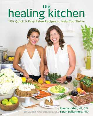The Healing Kitchen: 175+ Quick  Easy Paleo Recipes to Help You Thrive