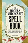 The Modern Witchcraft Spell Book by Skye Alexander