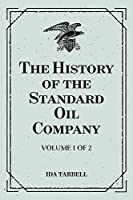 The History of the Standard Oil Company: Volume 1 of 2