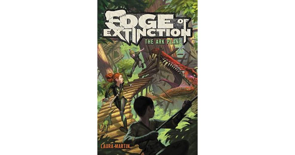 The Ark Plan (Edge of Extinction, #1) by Laura Martin