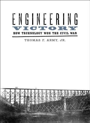 Engineering Victory: How Technology Won the Civil War by