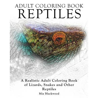 - Adult Coloring Books Reptiles: A Realistic Adult Coloring Book Of Lizards,  Snakes And Other Reptiles By Mia Blackwood