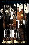 Kiss Them Goodbye: A Novel