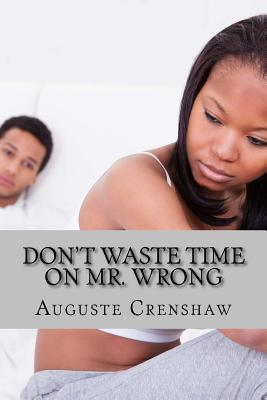 Don't Waste Time on Mr. Wrong: Mistakes Women Make When Dating