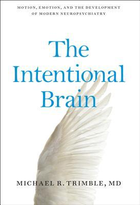 The Intentional Brain: Motion, Emotion, and the Development of Modern Neuropsychiatry