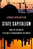 Leviathan, Inc.: The Return of State Capitalism and the Corrosion of Democracy