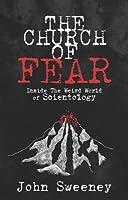 The Church of Fear: Inside the Weird World of Scientology: Inside the Weird World of Scientology