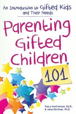 Parenting Gifted Children 101 by Tracy Inman