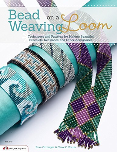 Bead Weaving on a Loom Techniques and Patterns for Making Beautiful Bracelets, Necklaces, and Other Accessories