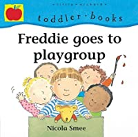 Freddie Goes To Playgroup (Toddler Books)