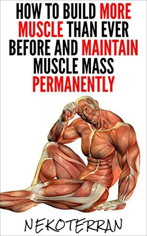 Bodybuilding How To Build More Muscle Than Ever Before And Maintain Muscle Mass Permanently Bodybuilding Nutrition Green Smoothie Health And Fitness Bodybuilding Cookbook Detox Diet Book 2 By Nekoterran