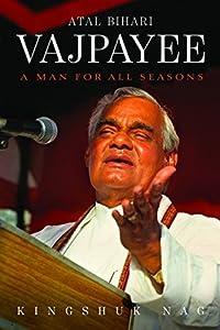 Atal Bihari Vajpayee: A Man for All Seasons