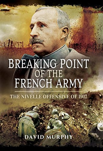 Breaking Point of the French Army The Nivelle Offensive of 1917