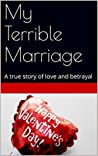 My Terrible Marriage: A true story of love and betrayal