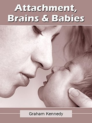 Attachment, Brains and Babies