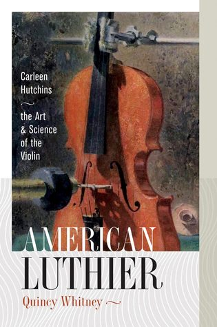 American Luthier: Carleen Hutchins: The Art and Science of the Violin