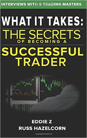 What It Takes: The Secrets of Becoming a Successful Trader