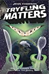 Tryfling Matters (There Goes the Galaxy #3)