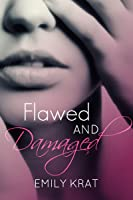 Flawed and Damaged (Damaged Hearts Duet, #1)