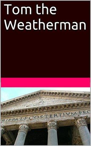 Tom the Weatherman Matthew Miller