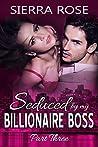 Seduced By My Billionaire Boss - Part 3 (The Billionaire Boss Series)