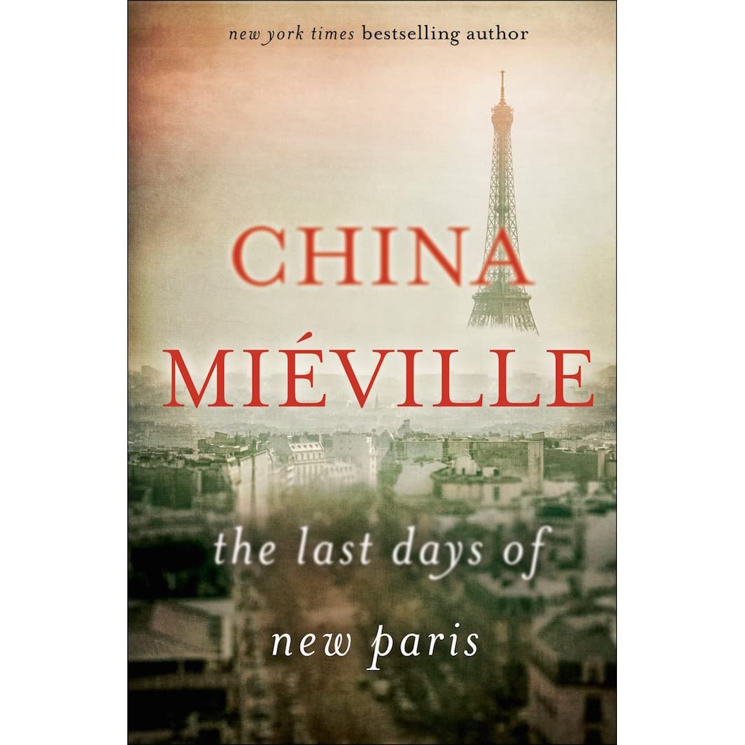 The Last Days Of New Paris By China Mi�ville €� Reviews, Discussion,  Bookclubs, Lists