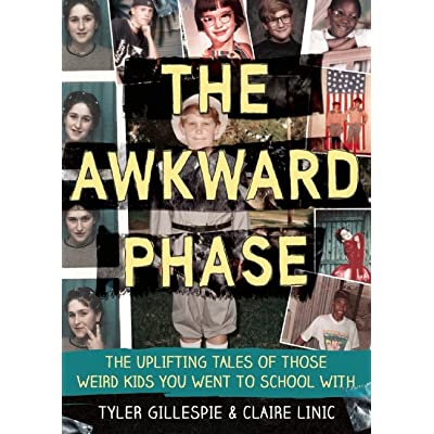 The Awkward Phase: The Uplifting Tales of Those Weird Kids You Went to School With