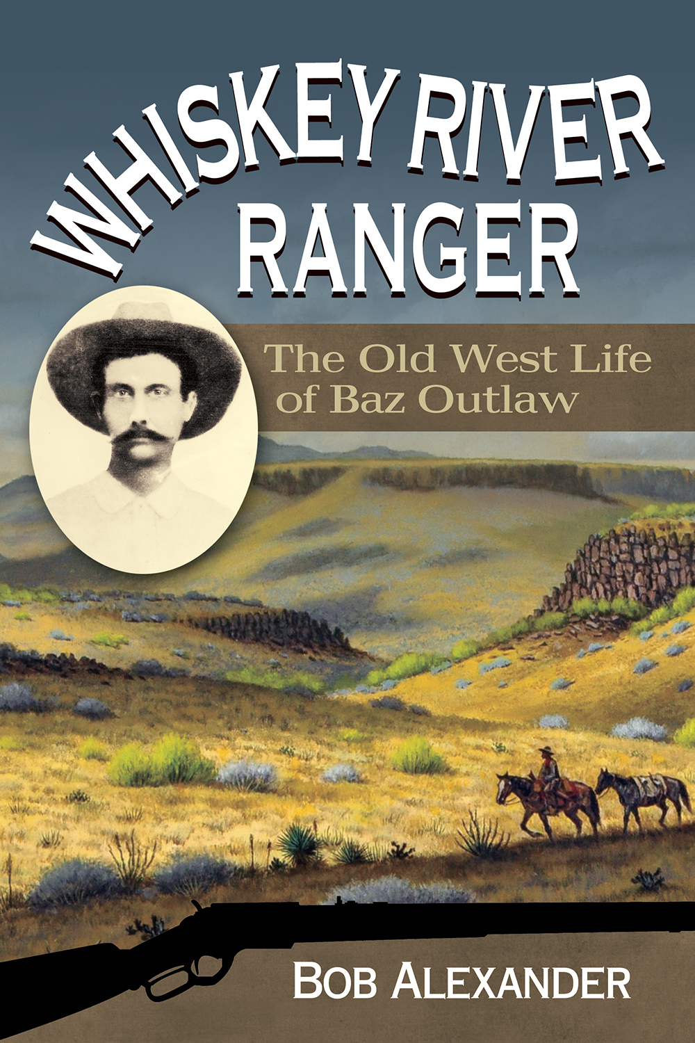 Whiskey River Ranger The Old West Life of Baz Outlaw