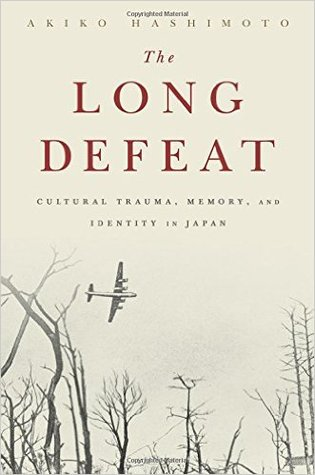 The Long Defeat: Cultural Trauma, Memory, and Identity in Japan